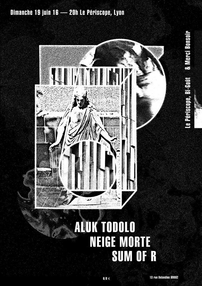 Concert dimanche 19 juin : ALUK TODOLO + SUM OF R + NEIGE MORTE @ Lyon / Périscope