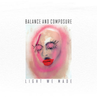 BALANCE AND COMPOSURE Light We Made - Vinyl LP (black)