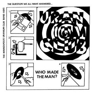 "THE MINNEAPOLIS URANIUM CLUB Who Made The Man ? – Vinyl 7"" (black)"