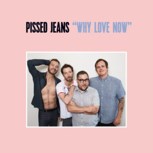 PISSED JEANS Why Love Now - Vinyl LP (black)