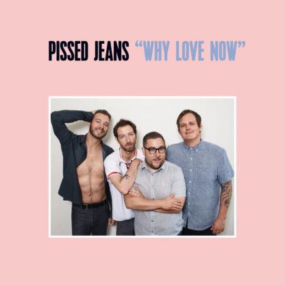 PISSED JEANS Why Love Now - Vinyl LP (black)