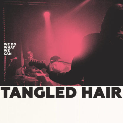 TANGLED HAIR We Do What We Can - Vinyl LP (black)