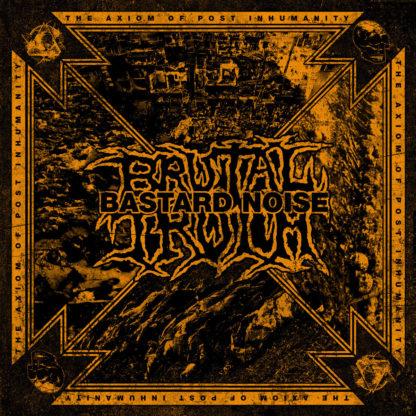 BRUTAL TRUTH / BASTARD NOISE The Axiom Of Post Inhumanity - Vinyl LP (black)