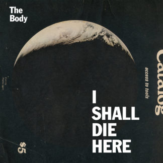 THE BODY I Shall Die Here - Vinyl LP (black)