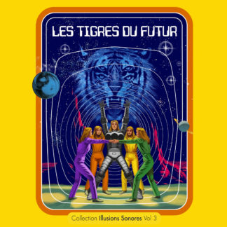 LES TIGRES DU FUTUR Collection Illusions Sonores vol 3 - Vinyl LP (solid yellow)