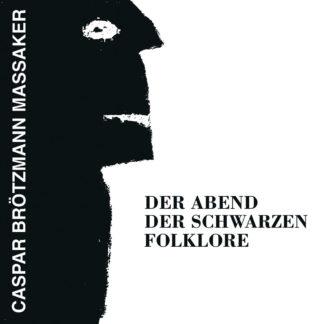 CASPAR BRÖTZMANN MASSAKER Der Abend Der Schwarzen Folklore - Vinyl LP (black)