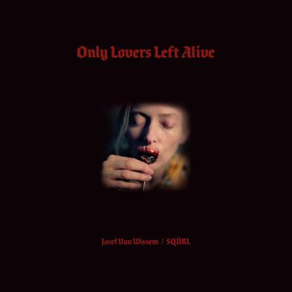 SQÜRL & JOZEF VAN WISSEM Only Lovers Left Alive (Original Motion Picture Soundtrack) - Vinyl 2xLP