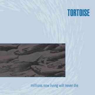 TORTOISE Millions Now Living Will Never Die - Vinyl LP (black)